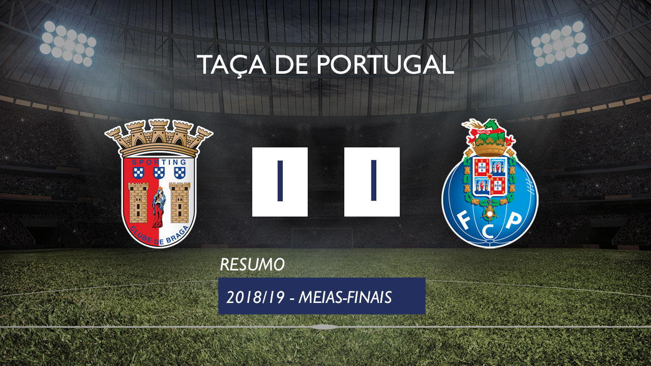Taça de Portugal (Meias-Finais): Resumo SC Braga 1-1 FC Porto